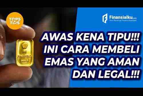 Hati Hati Kena Tipu!! Ini Cara Cara Membeli Emas Yang Legal Dan Aman