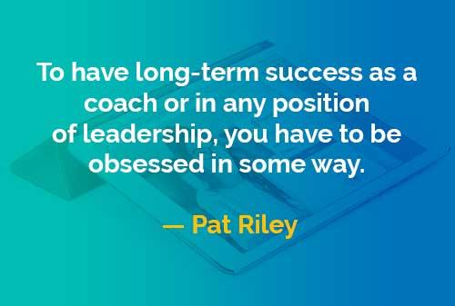 Kata-kata Bijak Pat Riley: Kesuksesan Jangka Panjang