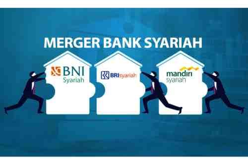 WOW Hebat! Ini Dia Efek Merger 3 Bank Syariah BUMN