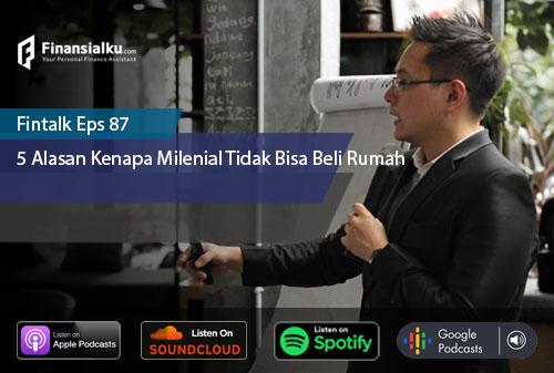 Finansialku Podcast Eps 87 – 5 Alasan Kenapa Milenial Tidak Bisa Beli Rumah
